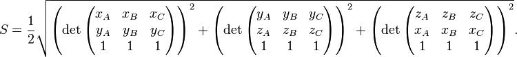 S=\frac{1}{2} \sqrt{ \left( \det\begin{pmatrix} x_A & x_B & x_C \\ y_A & y_B & y_C \\ 1 & 1 & 1 \end{pmatrix} \right)^2 + \left( \det\begin{pmatrix} y_A & y_B & y_C \\ z_A & z_B & z_C \\ 1 & 1 & 1 \end{pmatrix} \right)^2 + \left( \det\begin{pmatrix} z_A & z_B & z_C \\ x_A & x_B & x_C \\ 1 & 1 & 1 \end{pmatrix} \right)^2 }.