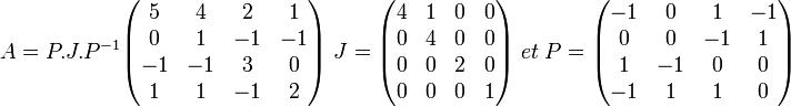 A = P.J.P^{-1} \begin{pmatrix}  5 &  4 &  2 &  1 \\  0 &  1 & -1 & -1 \\ -1 & -1 &  3 &  0 \\   1 &  1 & -1 &  2 \end{pmatrix} \; J=\begin{pmatrix} 4 & 1 & 0 & 0 \\ 0 & 4 & 0 & 0 \\ 0 & 0 & 2 & 0 \\ 0 & 0 & 0 & 1 \end{pmatrix} \; et \;   P=\begin{pmatrix} -1 &  0 &  1 & -1\\  0 &  0 & -1 &  1\\   1 & -1 &  0 &  0\\ -1 &  1 &  1 &  0\end{pmatrix}