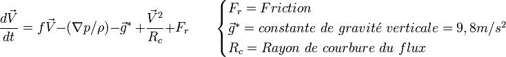 \frac{d \vec{V}}{dt} = f \vec{V} - (\nabla p/\rho)  - \vec g^*\ + \frac {\vec V^2}{R_c} + F_{r}  \qquad \begin{cases} F_r = Friction \\ \vec g^*=constante\ de\ gravit\acute{e}\ verticale= 9,8 m/s^2 \\R_c = Rayon\ de\ courbure\ du\ flux \end{cases}